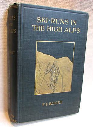 Roget, F.F. - SKI-RUNS IN THE HIGH ALPS