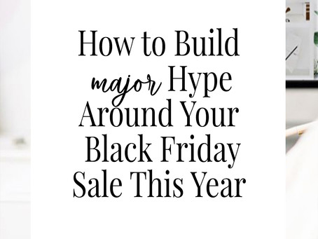 How to Build Major Hype Around Your Black Friday Sale This Year