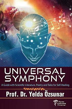 Universal Symphony. A self healing guide wih sientific literature, poetry nd Tales. Prof.Dr. Yelda Özsunar