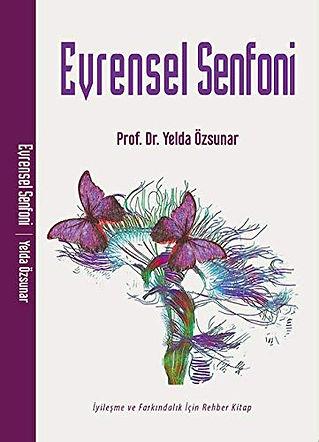 Evrensel Senfoni, Iyilesme ve Farkindalik icin Rehber Kitap. Prof. Dr. Yelda Özsunar