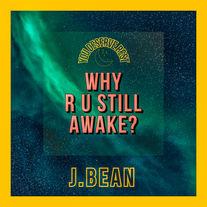 J Bean - Why R U Still Awake