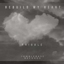 Fribble - Rebuild My Heart