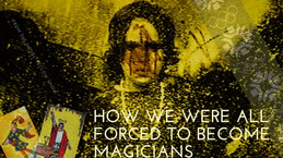 How We Were All Forced To Became Magicians