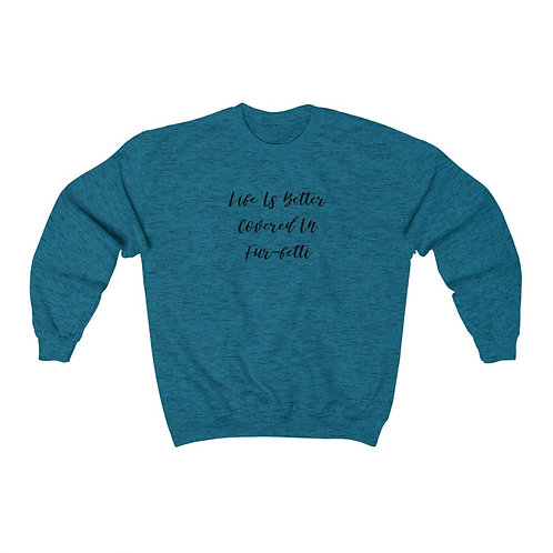 Life Is Better Covered In Furfetti Crewneck Sweatshirt With Black Lettering