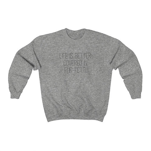 Life Is Better Covered In Furfetti New Style Crewneck Sweatshirt