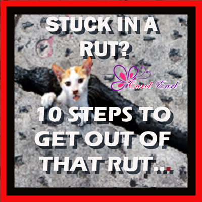 10 Steps to Get Out Of a Rut...