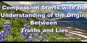 Understanding the Origins of truths and lies to help others..