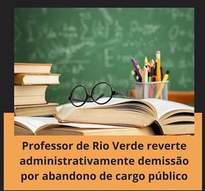 Professor de Rio Verde reverte administrativamente demissão por abandono de cargo público