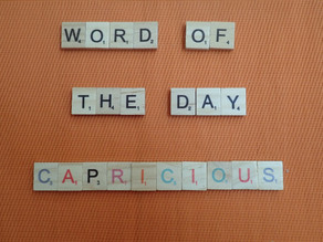 Word of the Day - capricious