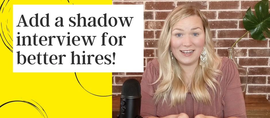 How to Add a Shadowing Interview for Better Hires.