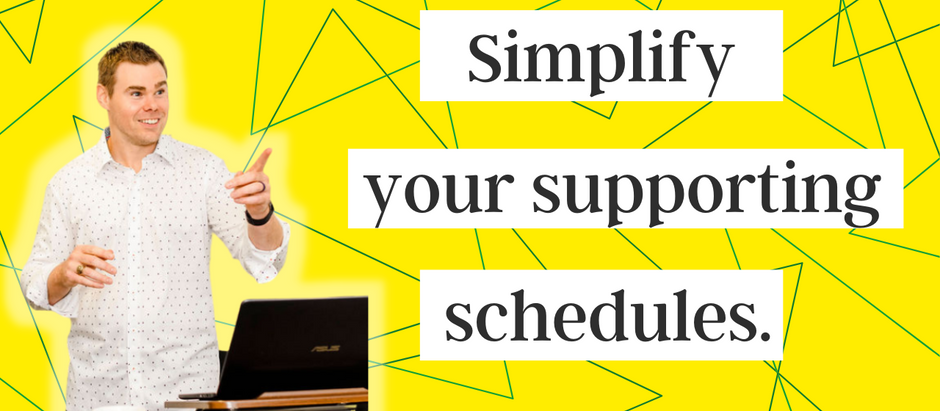 Simplify Your Supporting Schedules.