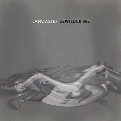 Lancaster-Bewilder-Me.jpg