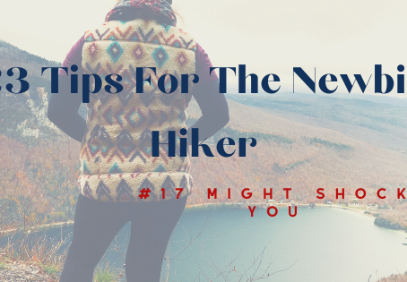 23 Tips For The Newbie Hiker, #17 Might Shock You