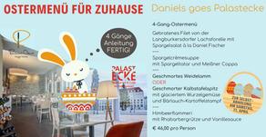 OSTERMENÜ FÜR ZUHAUSE von unserem Schwesternrestaurant Palastecke und dem Restaurant Daniel...