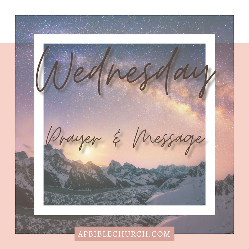 Wednesday Evening Message & Prayer Gathering