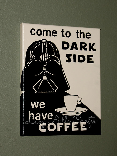 Come to the Dark Side, We Have Coffee 100% Hand Painted