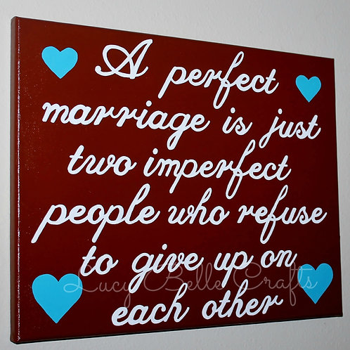 A Perfect Marriage Quote Hand Painted onto 11x14 Canvas
