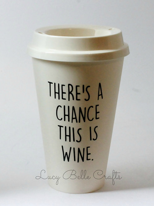 There's A Chance This Is Wine - 16 oz Reusable Tall Plastic Cup w/ Lid