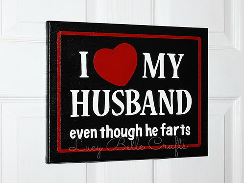 """100% Hand Painted """"I Love My Husband Even Though He Farts"""" onto 11x14 Canvas"""