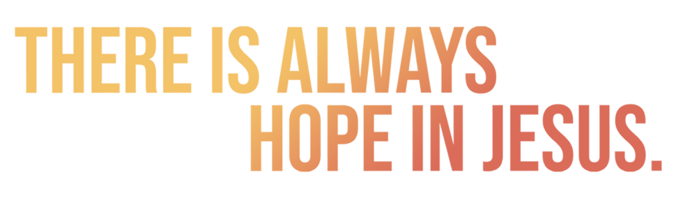 there is always hope in jesus text.png
