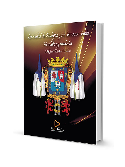 La ciudad de Badajoz y su Semana Santa. Heráldica y símbolos