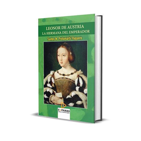 Leonor de Austria. La hermana del emperador