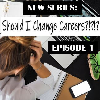 Should I Change Careers? Episode 1