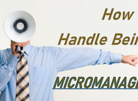 How to Handle Being Micromanaged