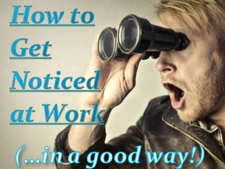 How to Get Noticed at Work
