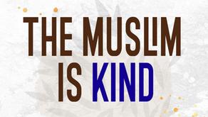 The Muslim is KIND