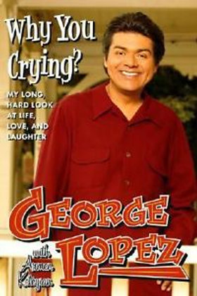 George Lopez SIGNED Why You Crying?