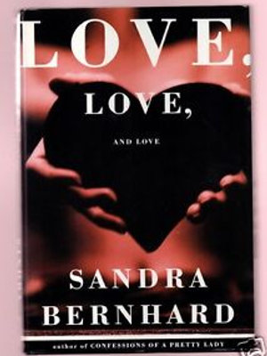 Love, Love and Love by Sandra Bernhard SIGNED COPY