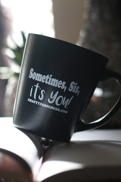 "LIMITED EDITION ""Sometimes, Sis, it's YOU!""Mug"
