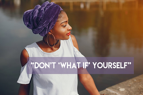 "Motivational Moments:Don't ""What If"" Yourself"