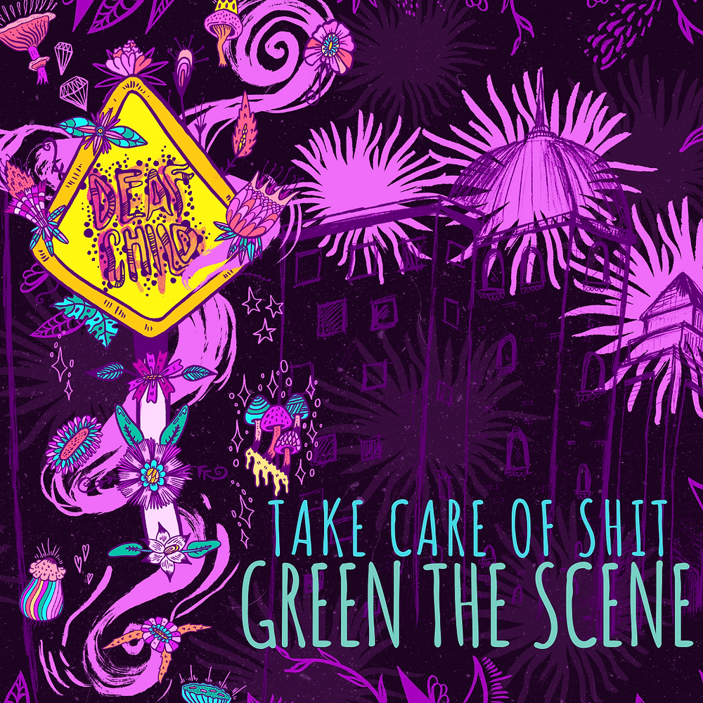 Take Care of Shit, Green the Scene, Maya Jevans Illustrations, Deaf Child Music Industry Blog, New Orleans Street Team
