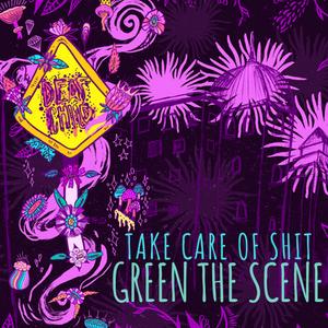 Take Care of Shit, Green the Scene, Maya Jevans Illustrations, Deaf Child Music Industry Blog, New Orleans Street Team