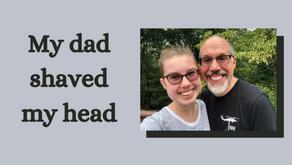 My dad shaved my head