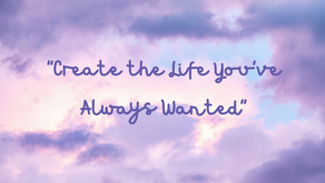 """""""Create the Life You've Always Wanted"""""""