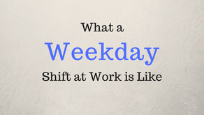 What a Weekday Shift at Work is Like