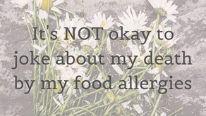 It's NOT okay to joke about my death by my food allergies