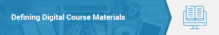 Many kinds of online content can be considered digital course materials, but custom options are best.