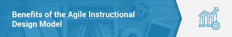 This section covers the benefits of the Agile instructional design model.