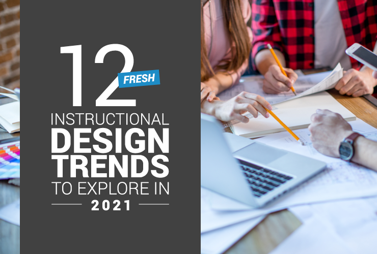 As we move forward into 2021, there are many useful instructional design trends to consider.