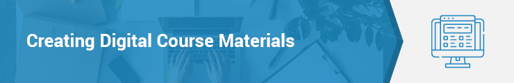 How can you easily create digital course materials?