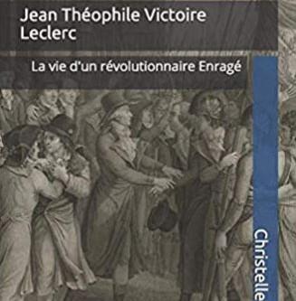 Jean Théophile Victoire Leclerc, la vie d'un révolutionnaire Enragé