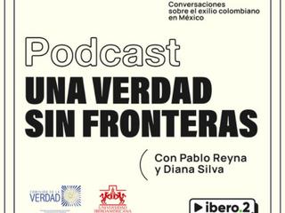 """Podcast """"Una Verdad Sin Fronteras"""" - Conversaciones sobre el exilio colombiano en México"""
