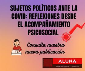 SUJETOS POLÍTICOS ANTE LA COVID: REFLEXIONES DESDE EL ACOMPAÑAMIENTO PSICOSOCIAL