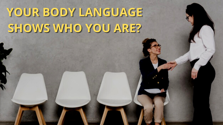 Your body language