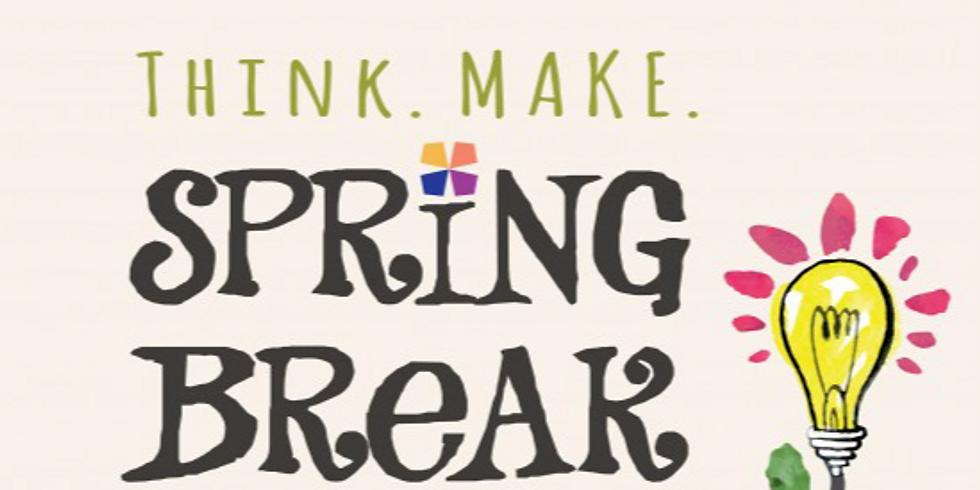 Think. Make. Spring Break! (1)