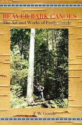 Beaver Bark Canoes: The Art and Work of Ferdy Goode